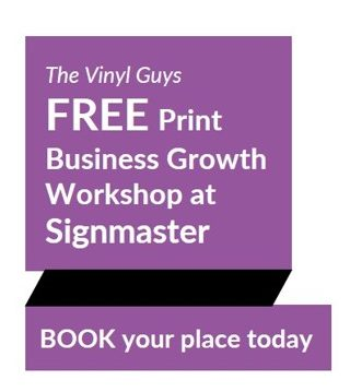 The Vinyl Guys next FREE Print Business Growth Workshop at Signmaster Systems